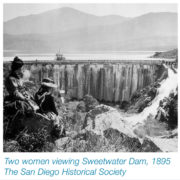 Sweetwater Dam was constructed through the efforts of the Kimball Brothers, and spurred development of National City and Chula Vista. Photo: SDCWA Archives